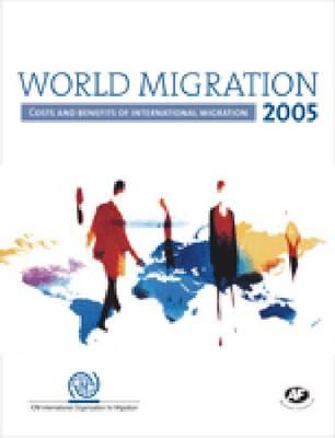 World Migration 2005: Costs and Benefits of International Migration (Paperback)