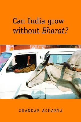 Can India Grow without Bharat? (Hardback)