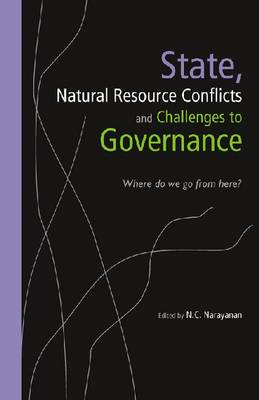 State, Natural Resource Conflicts and Challenges to Governance: Where Do We Go From Here? (Hardback)