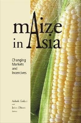 Maize in Asia: Changing Markets and Incentives (Hardback)