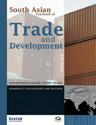 South Asian Yearbook of Trade and Development: Harnessing Gains from Trade: Domestic Challenges and Beyond (Paperback)