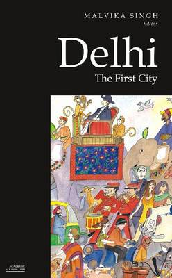 Delhi: The First City (Historic and Famed Cities of India) (Paperback)