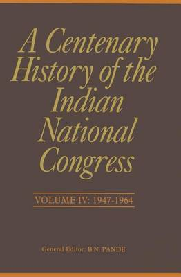 A Centenary History of the Indian National Congress(Volume IV) (Hardback)