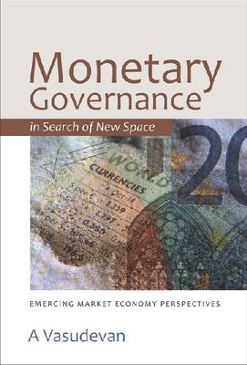 Monetary Governance in Search of New Space: Emerging Market Economy Perspectives (Hardback)