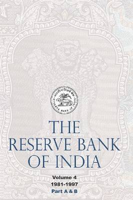The Reserve Bank of India (Part A & Part B): Volume 4, 1981-1997 (Hardback)