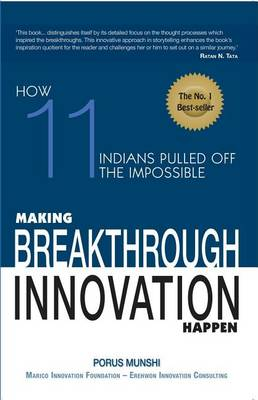 Making Breakthrough Innovation Happen : Making 11 Indians Pulled Off TheImpossible (Hardback)