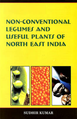 Non Conventional Legumes and Useful Plants of North East India (Hardback)
