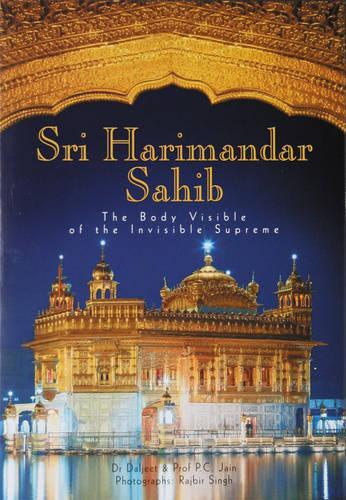 Shri Harmandar Sahib: The Body Visible of the Invisible Supreme (Hardback)