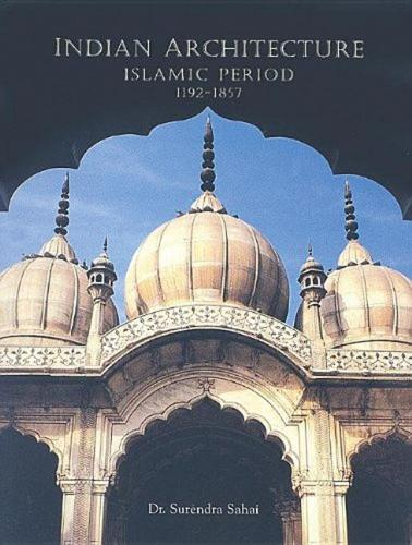 Indian Architecture: Islamic Period 1192-1857 (Hardback)