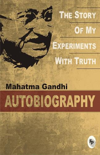 The Story of My Experiments with Truth: An Autobiography (Paperback)