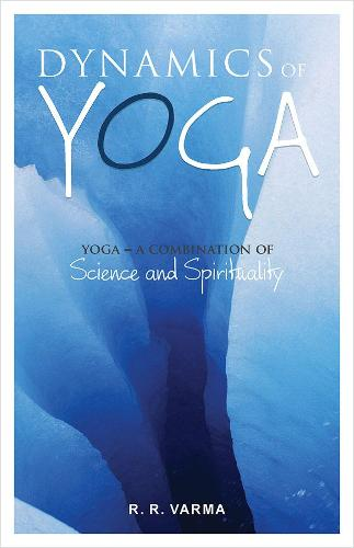 Dynamics of Yoga: A Combination Science and Spirituality (Paperback)