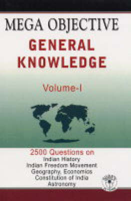 Mega Objective General Knowledge: 2500 Questions v. 1 (Paperback)