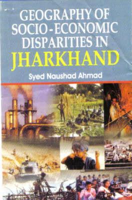 Geography of Socio Economic Disparities in Jharkhand (Paperback)