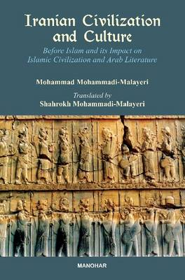 Iranian Civilization & Culture: Before Islam & Its Impact on Islamic Civilization & Arab Literature (Hardback)
