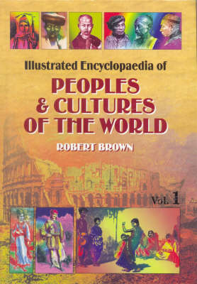 Illustrated Encyclopaedia of People and Cultures of the World: A Graphic Account of Characterisitcs, Customs and Languages (Hardback)