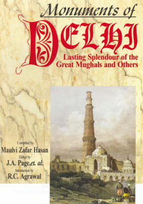 Monuments of Delhi: Lasting Splendour of the Great Mughals and Others (Hardback)
