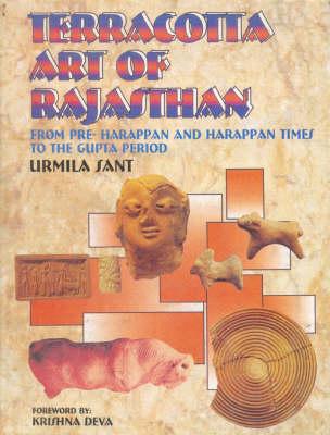 Terracotta Art of Rajasthan: Pre Harappan and Harappan Times to the Gupta Period (Hardback)