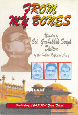 From My Bones: Memoirs of Col.Dhillon of the Indian National Army (Hardback)