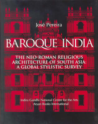 Baroque India: The Neo-Roman Religious Architecture of South-Asia - A Global Stylistic Survey (Hardback)