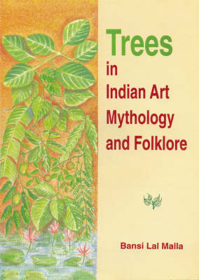 Trees in Indian Art Mythology and Folklore (Hardback)