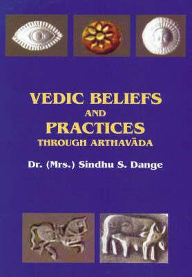 Vedic Beliefs and Practices: Through Arthavada (Hardback)