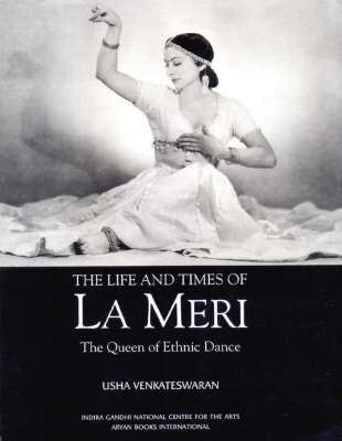 Life and Times of La Meri: Queen of Ethnic Dances (Hardback)