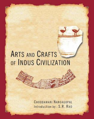 Arts and Crafts of Indus Civilization: The Provincial Arts (Hardback)