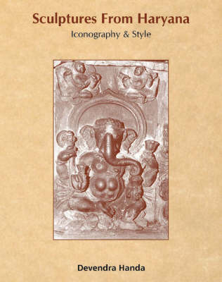 Sculptures from Haryana: Icongraphy and Style (Hardback)