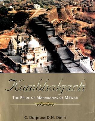 Kumbhalgarh: the Pride of Maharanas of Mewar (Hardback)