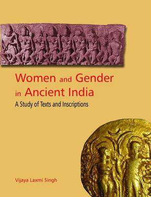 Women and Gender in Ancient India: A Study of Text and Inscription from Mauryan to Early Medieval India (Hardback)