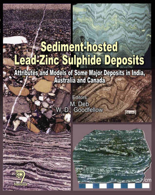 Sediment Hosted Lead-Zinc Sulphide Deposits: Attributes and Models of Some Major Deposits in India, Australia and Canada (Hardback)