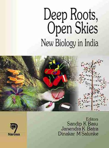 Deep Roots, Open Skies: New Biology in India (Hardback)