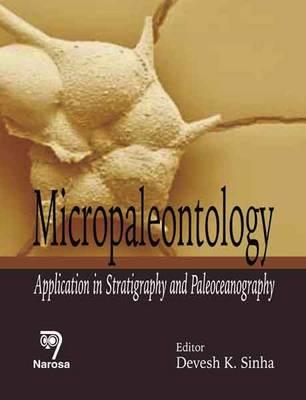 Micropaleontology: Application of Stratigraphy and Paleoceanography (Hardback)