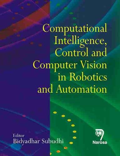 Computational Intelligence, Control and Computer Vision in Robotics and Automation (Hardback)