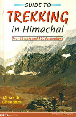 Guide to Trekking in Himachal Pradesh: Over 65 Treks and 100 Destinations (Paperback)