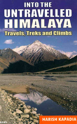 Into the Untravelled Himalaya: Travels, Treks and Climbs (Paperback)