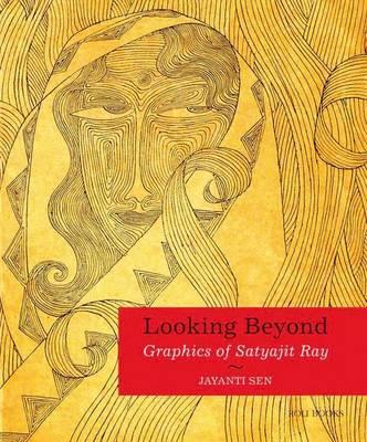 Looking Beyond: Graphics of Satyajit Ray (Paperback)