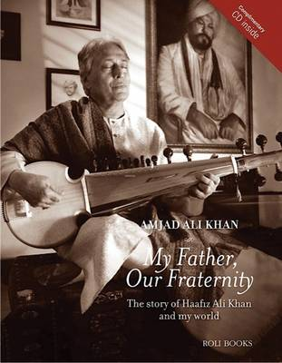 My Father, Our Fraternity: The Story of Haafiz Ali Khan and My World