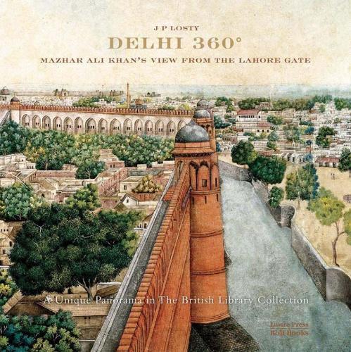 Delhi 360: Mazhar Ali Khan's View from Lahore Gate (Hardback)
