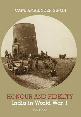 Honour and Fidelity: India in World War I (Hardback)