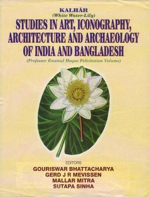 Kalhar: Studies in Art, Iconography, Architecture and Archaeology of India and Bangladesh (Hardback)