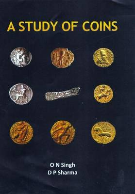 A Study of Coins: Numismatic Studies of South Asia from Earliest to the Modern Period (Hardback)