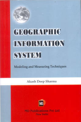 Geographic Information System: Modeling and Measuring Techniques (Hardback)