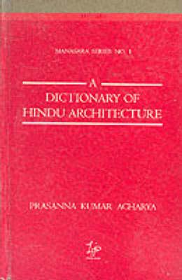 Dictionary of Hindu Architecture: v. 1 - Manasara Series (Hardback)