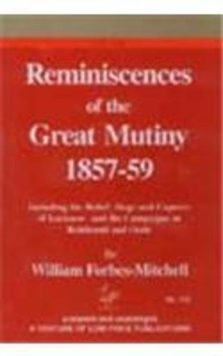 Reminiscences of the Great Mutiny 1857-59: Including the Reliefm Siege and Capture Fof Lucknow and the Campaigns in Rohilcund and Oude (Hardback)