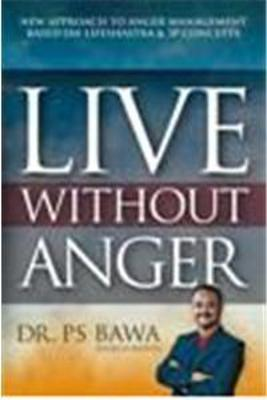 LIve without Anger: NEW APPROACH TO ANGER MANAGEMENT BASED ON LIFESHASTRA & 3P CONCEPTS (Hardback)