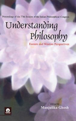 Understanding Philosophy: Eastern and Western Perspectives (Hardback)