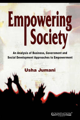 Empowering Society: An Analysis of Business, Government and Social Development Approaches to Empowerment (Paperback)