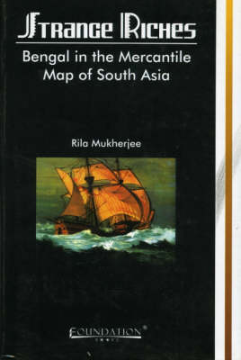 Strange Riches: Bengal in the Mercantile Map of South Asia (Paperback)