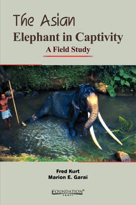 The Asian Elephant in Captivity: A Field Study (Hardback)